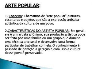 ARTE POPULAR 1 Conceito Chamamos de arte popular