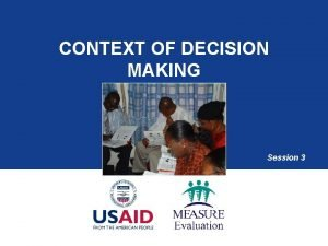 CONTEXT OF DECISION MAKING Session 3 Session Objectives