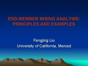 ENDMEMBER MIXING ANALYSIS PRINCIPLES AND EXAMPLES Fengjing Liu