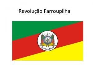 Revoluo Farroupilha Oque foi Tambm conhecida como Revoluo