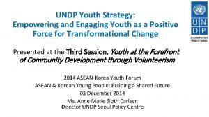 UNDP Youth Strategy Empowering and Engaging Youth as