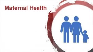 Maternal Health Definitions Maternal health refers to the