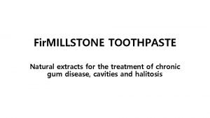 Fir MILLSTONE TOOTHPASTE Natural extracts for the treatment