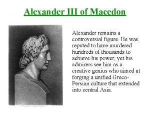 Alexander III of Macedon Alexander remains a controversial