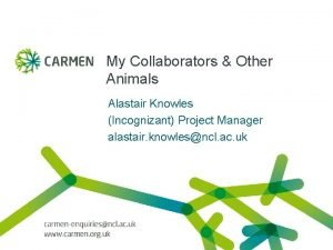 My Collaborators Other Animals Alastair Knowles Incognizant Project