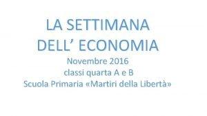 LA SETTIMANA DELL ECONOMIA Novembre 2016 classi quarta