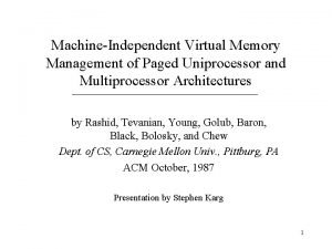 MachineIndependent Virtual Memory Management of Paged Uniprocessor and