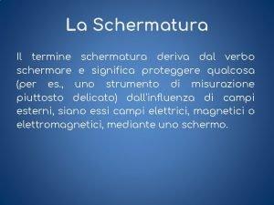 La Schermatura Il termine schermatura deriva dal verbo