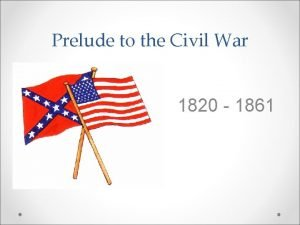 Prelude to the Civil War 1820 1861 What