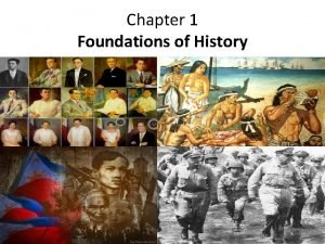 Chapter 1 Foundations of History Why study history
