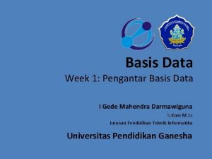 Basis Data Week 1 Pengantar Basis Data I