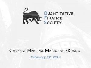 GENERAL MEETING MACRO AND RUSSIA February 12 2019