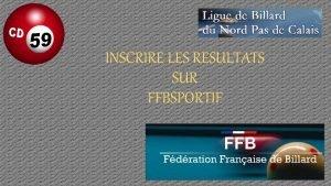 INSCRIRE LES RESULTATS SUR FFBSPORTIF 1 Lancer le
