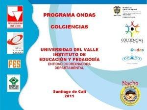 PROGRAMA ONDAS COLCIENCIAS UNIVERSIDAD DEL VALLE INSTITUTO DE
