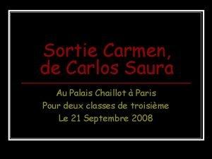 Sortie Carmen de Carlos Saura Au Palais Chaillot
