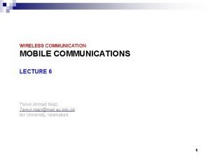 WIRELESS COMMUNICATION MOBILE COMMUNICATIONS LECTURE 6 Tanvir Ahmad