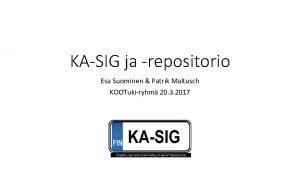 KASIG ja repositorio Esa Suominen Patrik Maltusch KOOTukiryhm