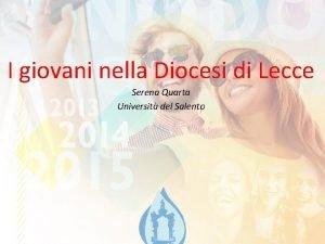I giovani nella Diocesi di Lecce Serena Quarta