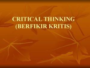 CRITICAL THINKING BERFIKIR KRITIS Kenapa general education diperlukan