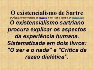 O existencialismo de Sartre RAZES fenomenologia de Husserl