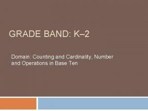 GRADE BAND K 2 Domain Counting and Cardinality