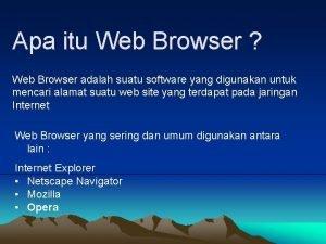 Apa itu Web Browser Web Browser adalah suatu