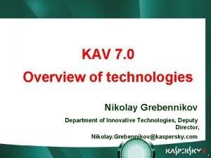 KAV 7 0 Overview of technologies Nikolay Grebennikov