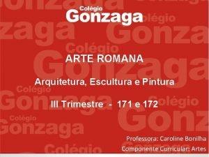 ARTE ROMANA Arquitetura Escultura e Pintura III Trimestre