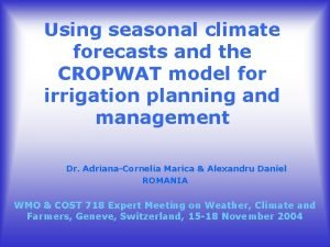 Using seasonal climate forecasts and the CROPWAT model