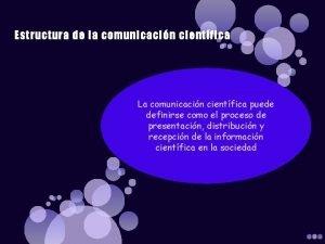 Estructura de la comunicacin cientfica La comunicacin cientfica
