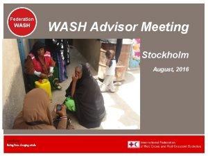 Federation WASH Advisor Meeting Stockholm August 2016 www