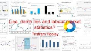Lies damn lies and labour market statistics Tristram
