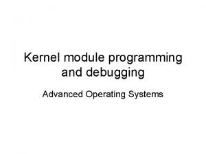 Kernel module programming and debugging Advanced Operating Systems