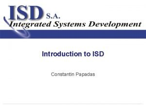Introduction to ISD Constantin Papadas Overview Societe Anonyme