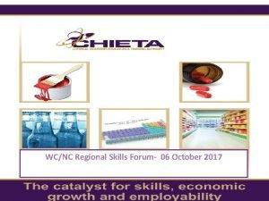 WCNC Regional Skills Forum 06 October 2017 CHIETA