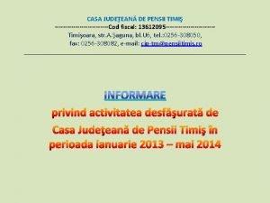 CASA JUDEEAN DE PENSII TIMI Cod fiscal 13612095