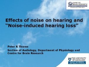 Effects of noise on hearing and Noiseinduced hearing