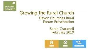 Growing the Rural Church Devon Churches Rural Forum