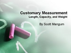 Customary Measurement Length Capacity and Weight By Scott