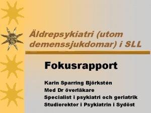 ldrepsykiatri utom demenssjukdomar i SLL Fokusrapport Karin Sparring