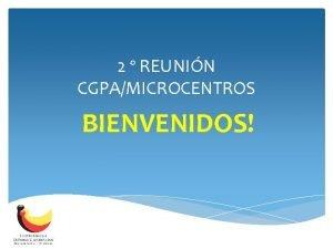 2 REUNIN CGPAMICROCENTROS BIENVENIDOS CUALES SON NUESTROS OBJETIVOS
