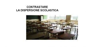 CONTRASTARE LA DISPERSIONE SCOLASTICA DISPERSIONE SCOLASTICA SIGNIFICATI E