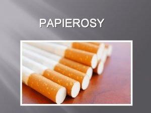 PAPIEROSY papierosy Papierosy s jednym z najbardziej destrukcyjnych