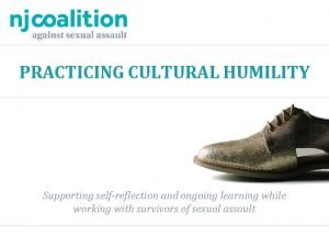 PRACTICING CULTURAL HUMILITY Supporting selfreflection and ongoing learning