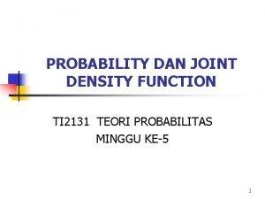 PROBABILITY DAN JOINT DENSITY FUNCTION TI 2131 TEORI