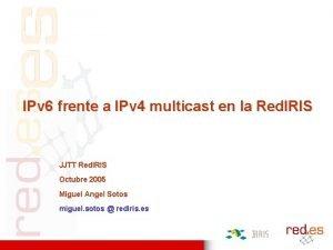 IPv 6 frente a IPv 4 multicast en