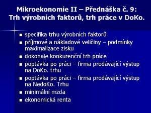 Mikroekonomie II Pednka 9 Trh vrobnch faktor trh
