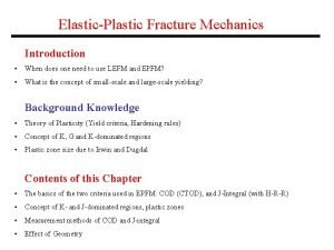 ElasticPlastic Fracture Mechanics Introduction When does one need