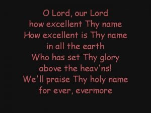 O Lord our Lord how excellent Thy name