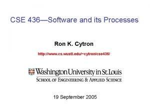 CSE 436Software and its Processes Ron K Cytron